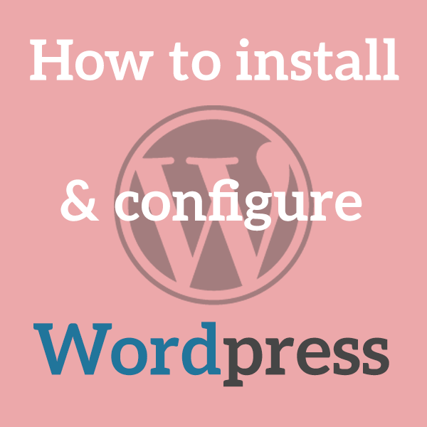 How to install and configure WordPress